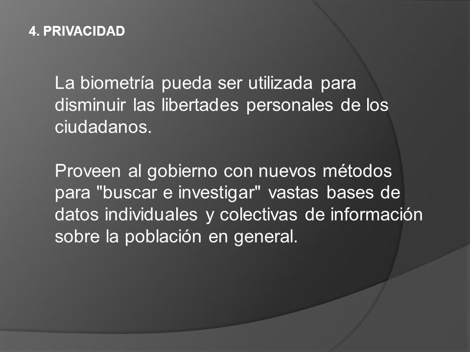 4. Privacidad La biometría pueda ser utilizada para disminuir las libertades personales de los ciudadanos.