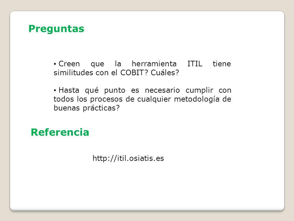 Preguntas Creen que la herramienta ITIL tiene similitudes con el COBIT Cuáles