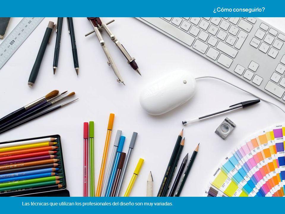 ¿Cómo conseguirlo Las técnicas que utilizan los profesionales del diseño son muy variadas.