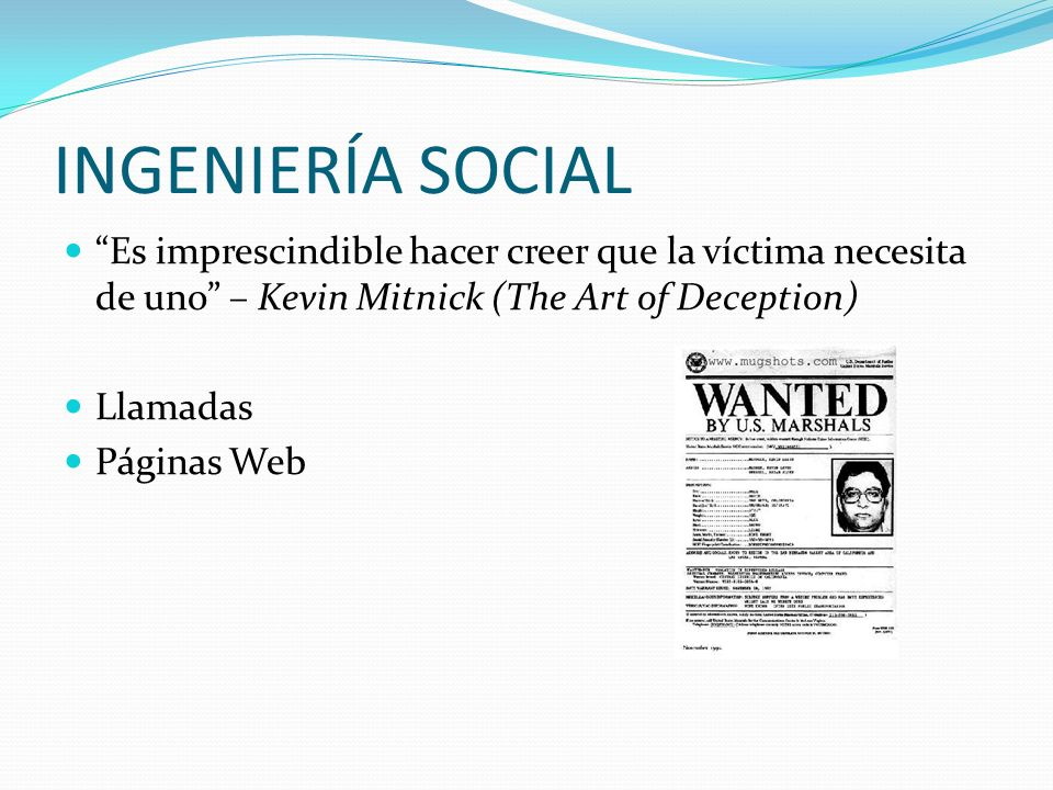 INGENIERÍA SOCIAL Es imprescindible hacer creer que la víctima necesita de uno – Kevin Mitnick (The Art of Deception)
