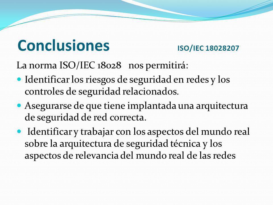 Conclusiones ISO/IEC 18028207 La norma ISO/IEC 18028 nos permitirá:
