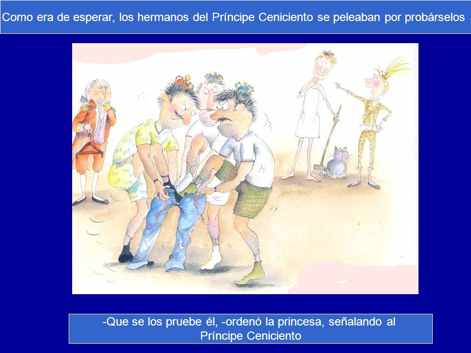Que se los pruebe él, -ordenó la princesa, señalando al
