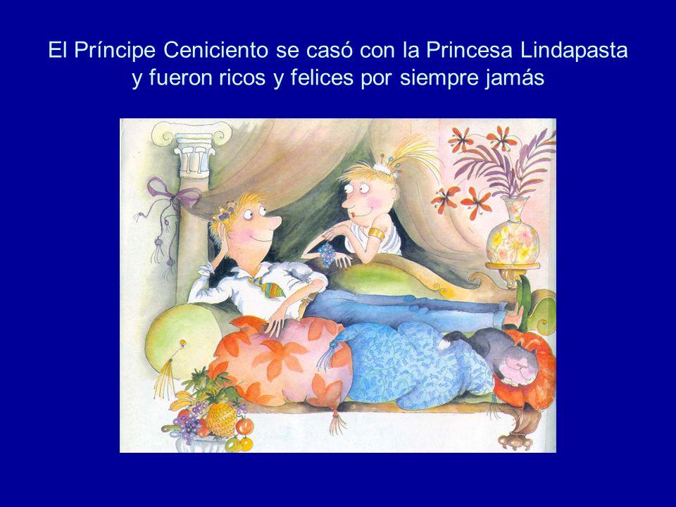 El Príncipe Ceniciento se casó con la Princesa Lindapasta y fueron ricos y felices por siempre jamás