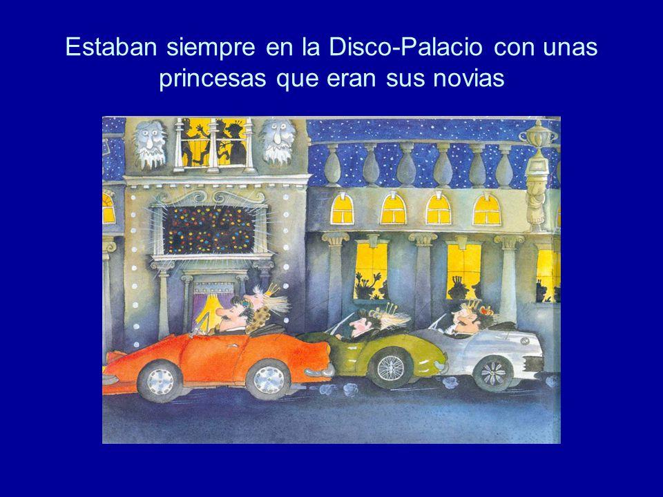 Estaban siempre en la Disco-Palacio con unas princesas que eran sus novias