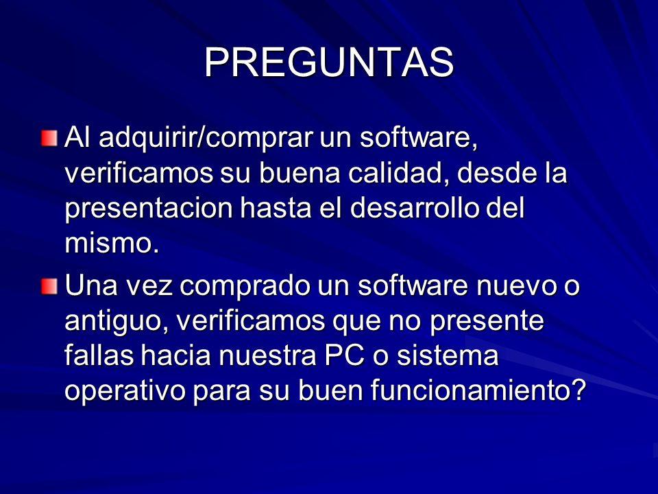 PREGUNTAS Al adquirir/comprar un software, verificamos su buena calidad, desde la presentacion hasta el desarrollo del mismo.