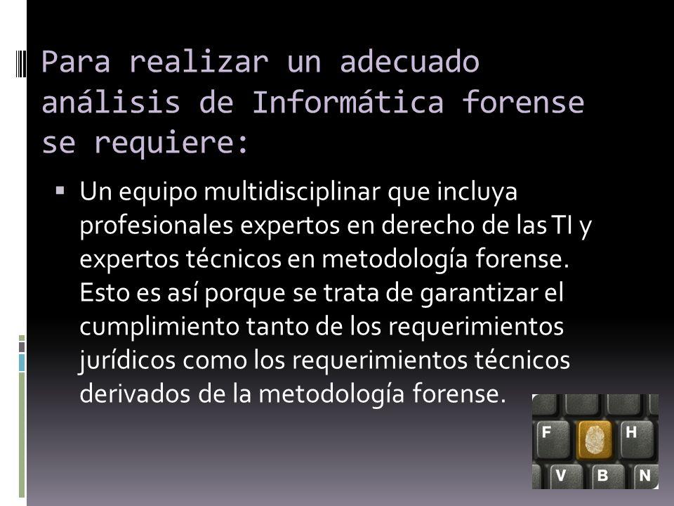 Para realizar un adecuado análisis de Informática forense se requiere: