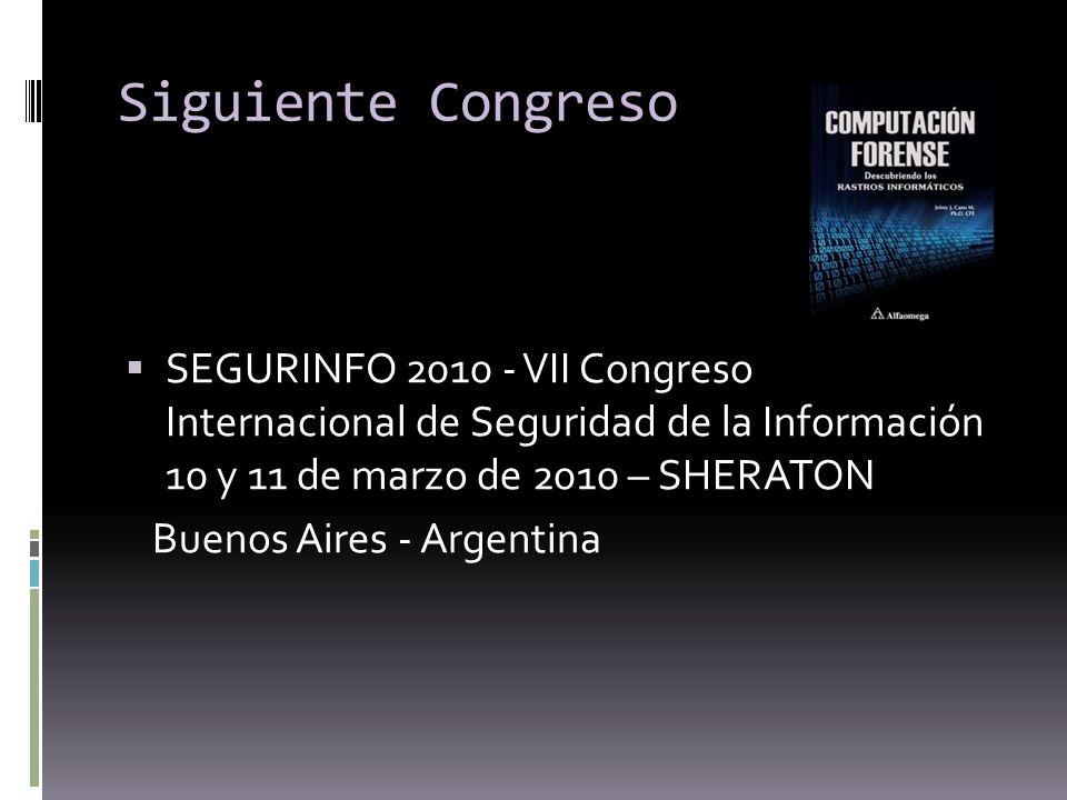 Siguiente CongresoSEGURINFO 2010 - VII Congreso Internacional de Seguridad de la Información 10 y 11 de marzo de 2010 – SHERATON.