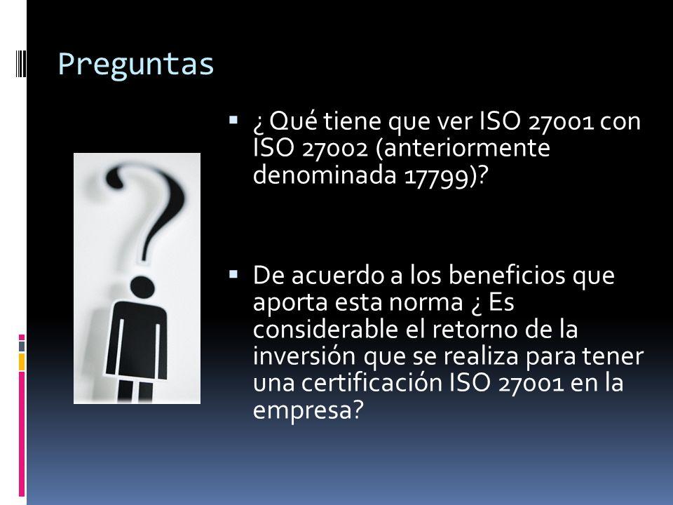 Preguntas ¿ Qué tiene que ver ISO 27001 con ISO 27002 (anteriormente denominada 17799)