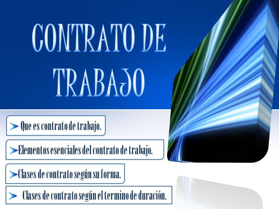 CONTRATO DE TRABAJO Que es contrato de trabajo.