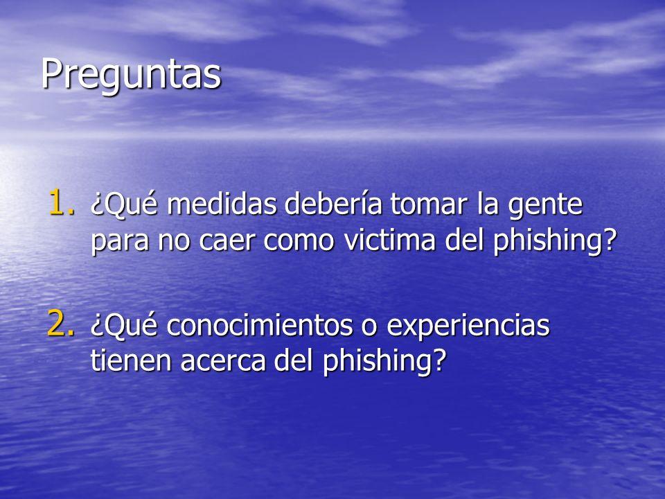 Preguntas ¿Qué medidas debería tomar la gente para no caer como victima del phishing.