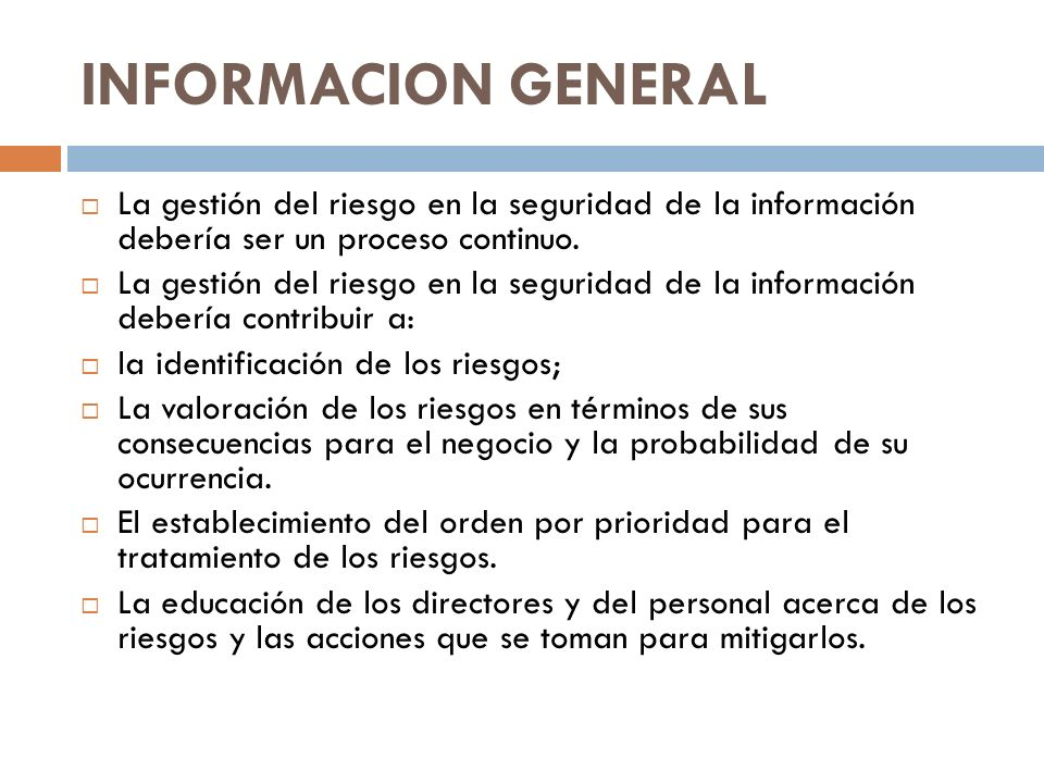 INFORMACION GENERAL La gestión del riesgo en la seguridad de la información debería ser un proceso continuo.
