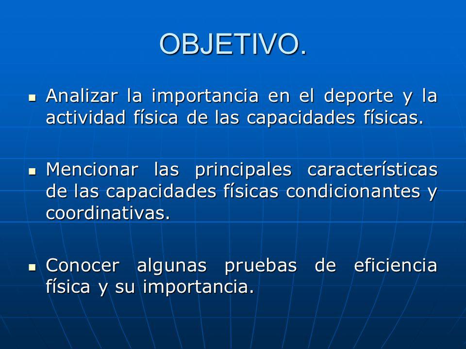 OBJETIVO. Analizar la importancia en el deporte y la actividad física de las capacidades físicas.