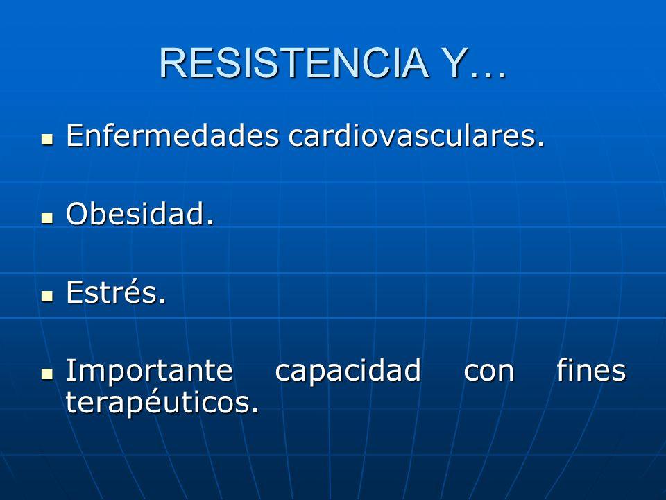 RESISTENCIA Y… Enfermedades cardiovasculares. Obesidad. Estrés.