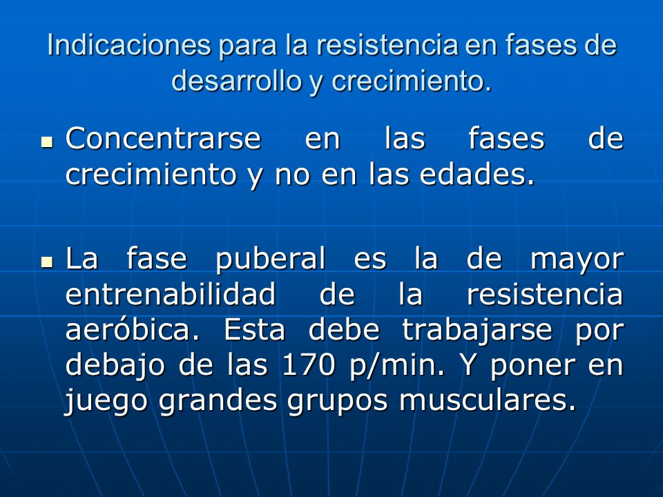 Indicaciones para la resistencia en fases de desarrollo y crecimiento.