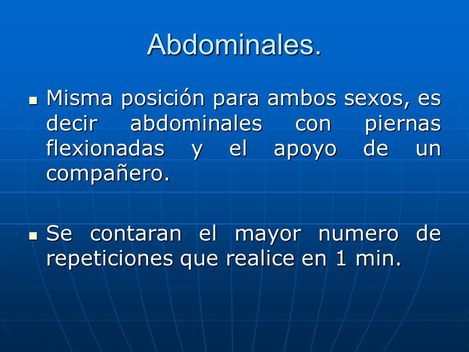 Abdominales. Misma posición para ambos sexos, es decir abdominales con piernas flexionadas y el apoyo de un compañero.