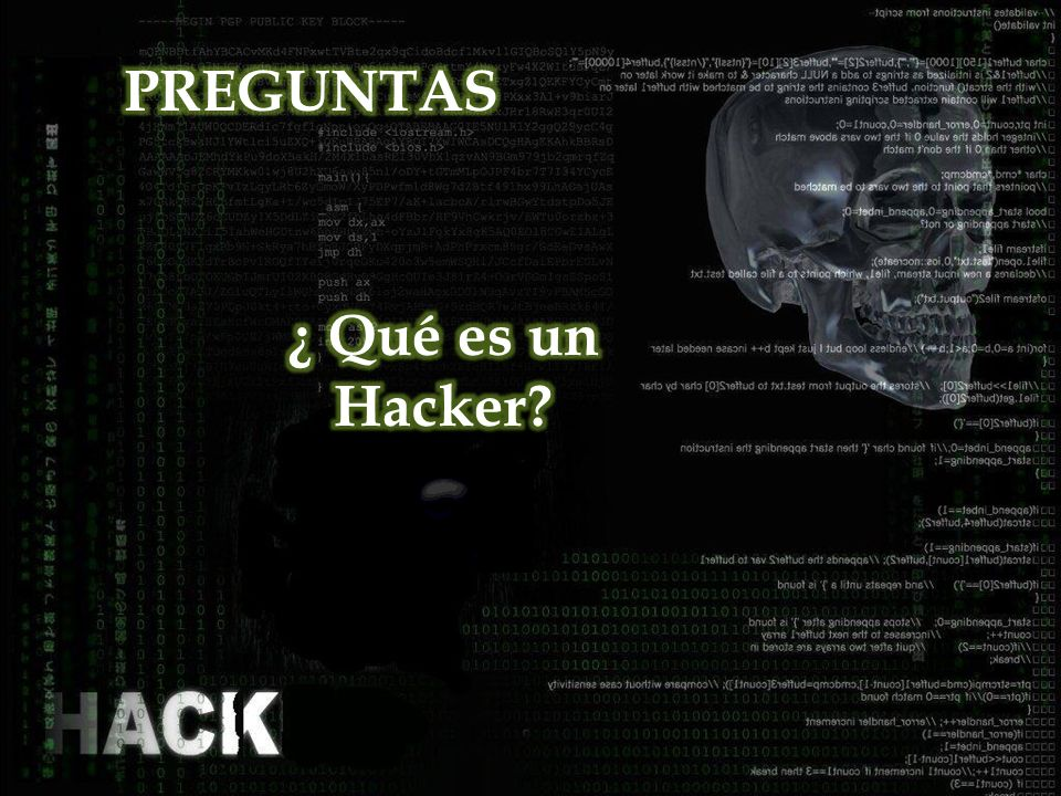 PREGUNTAS ¿ Qué es un Hacker