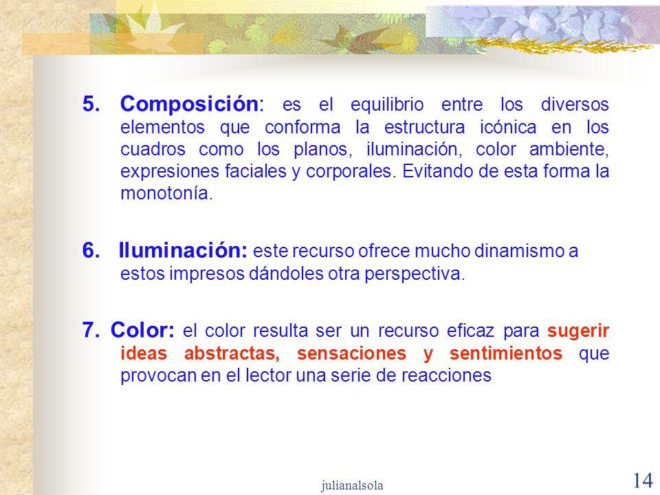 5. Composición: es el equilibrio entre los diversos elementos que conforma la estructura icónica en los cuadros como los planos, iluminación, color ambiente, expresiones faciales y corporales. Evitando de esta forma la monotonía.