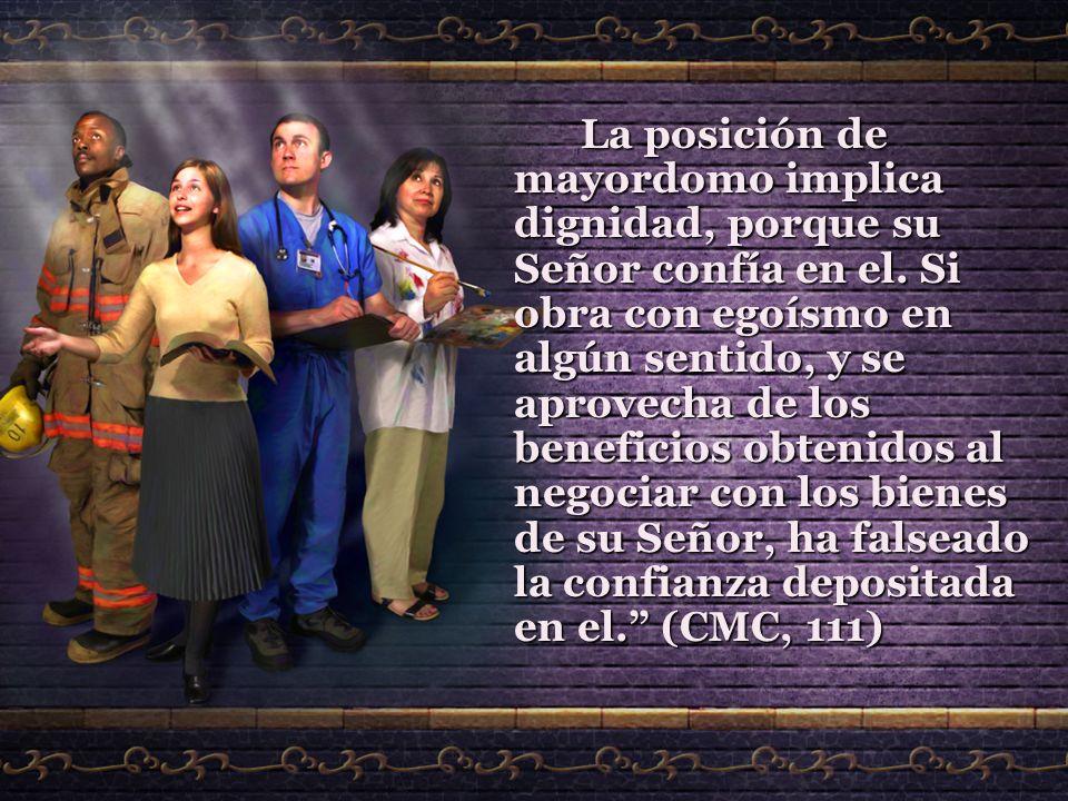 La posición de mayordomo implica dignidad, porque su Señor confía en el.