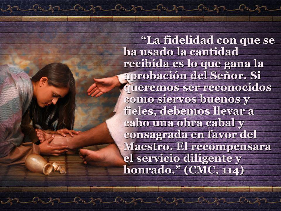 La fidelidad con que se ha usado la cantidad recibida es lo que gana la aprobación del Señor.