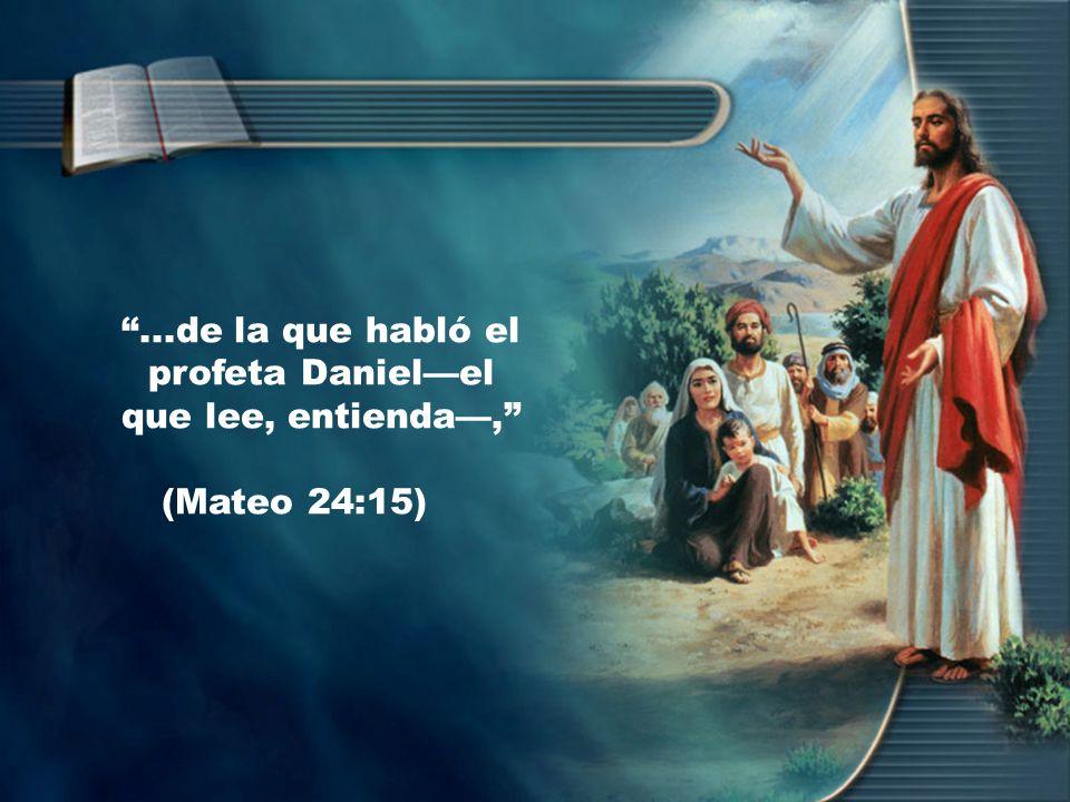 ...de la que habló el profeta Daniel—el que lee, entienda—,
