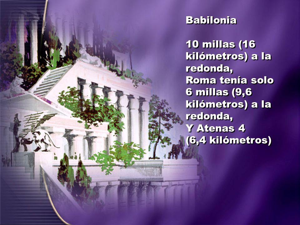 Babilonia 10 millas (16 kilómetros) a la redonda, Roma tenía solo 6 millas (9,6 kilómetros) a la redonda,