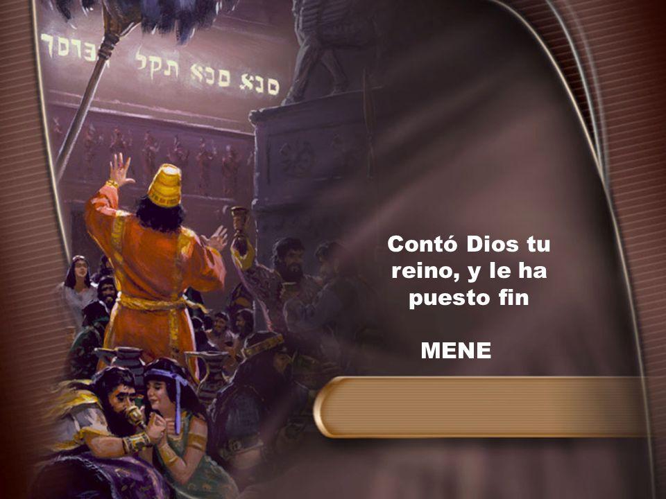 Contó Dios tu reino, y le ha puesto fin