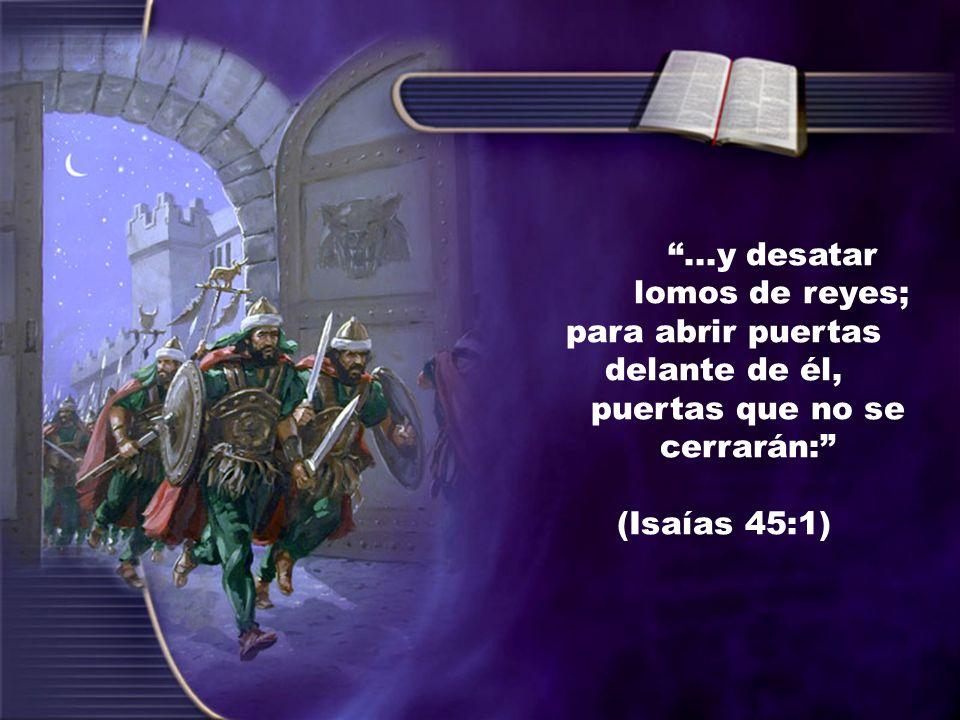 ...y desatar lomos de reyes; para abrir puertas delante de él,