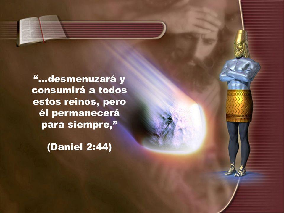 ...desmenuzará y consumirá a todos estos reinos, pero él permanecerá para siempre,
