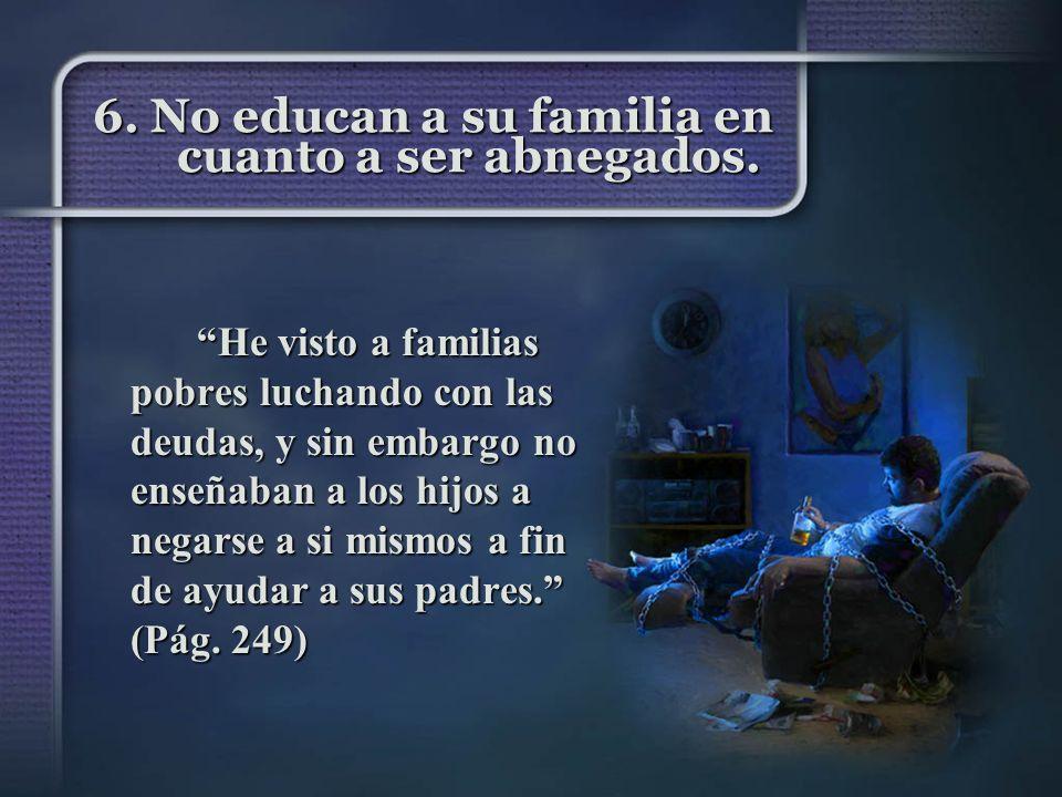 6. No educan a su familia en cuanto a ser abnegados.
