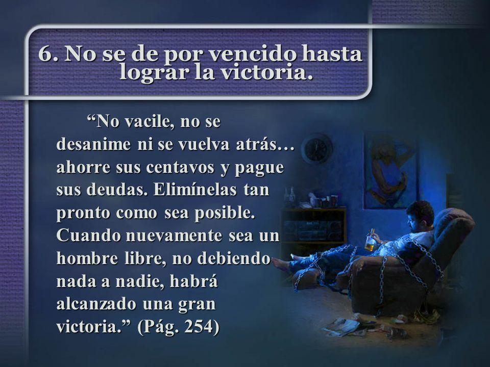 6. No se de por vencido hasta lograr la victoria.