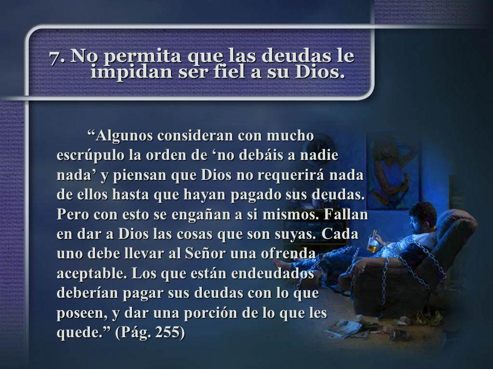 7. No permita que las deudas le impidan ser fiel a su Dios.