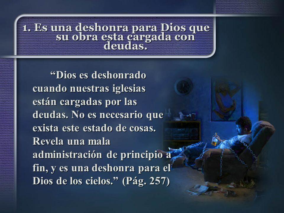 1. Es una deshonra para Dios que su obra esta cargada con deudas.