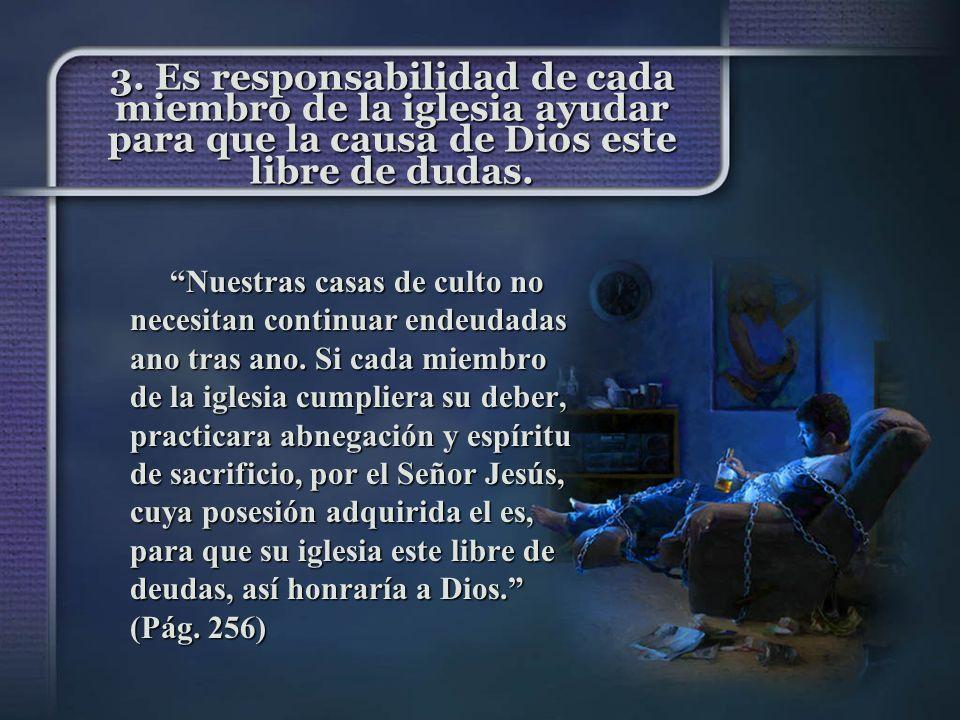 3. Es responsabilidad de cada miembro de la iglesia ayudar para que la causa de Dios este libre de dudas.