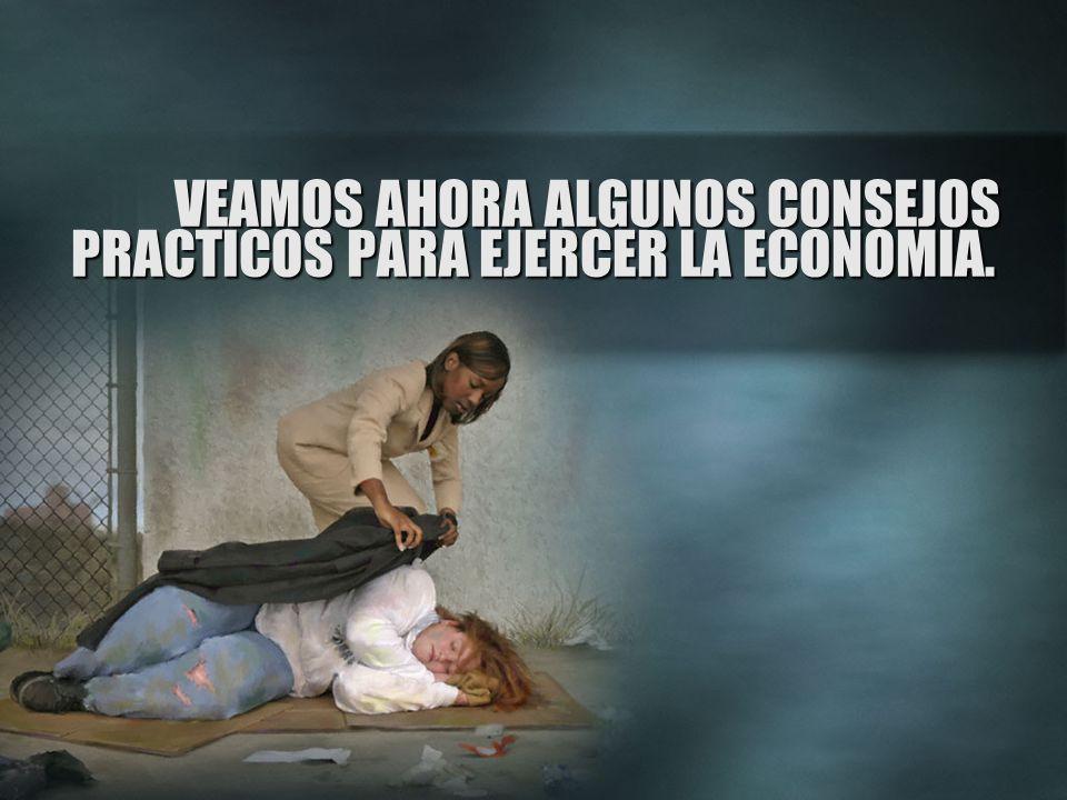 VEAMOS AHORA ALGUNOS CONSEJOS PRACTICOS PARA EJERCER LA ECONOMIA.