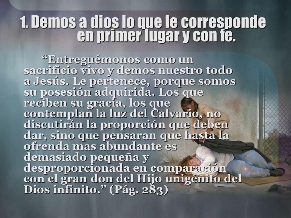 1. Demos a dios lo que le corresponde en primer lugar y con fe.