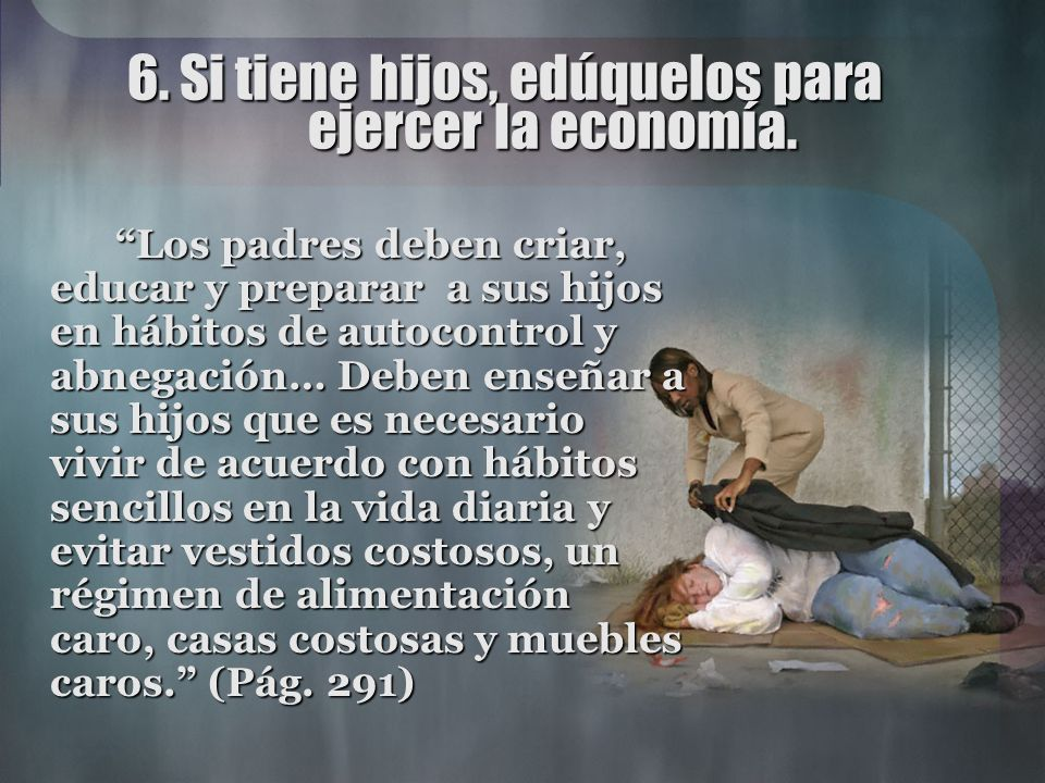 6. Si tiene hijos, edúquelos para ejercer la economía.