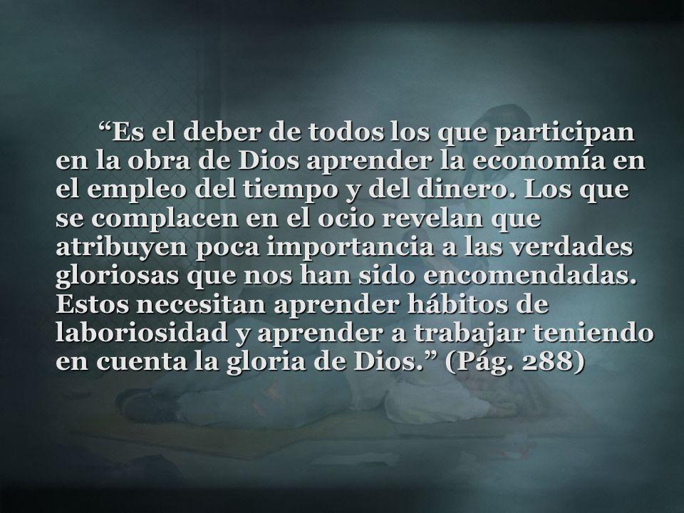 Es el deber de todos los que participan en la obra de Dios aprender la economía en el empleo del tiempo y del dinero.
