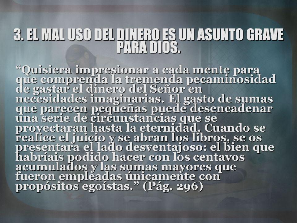 3. EL MAL USO DEL DINERO ES UN ASUNTO GRAVE PARA DIOS.