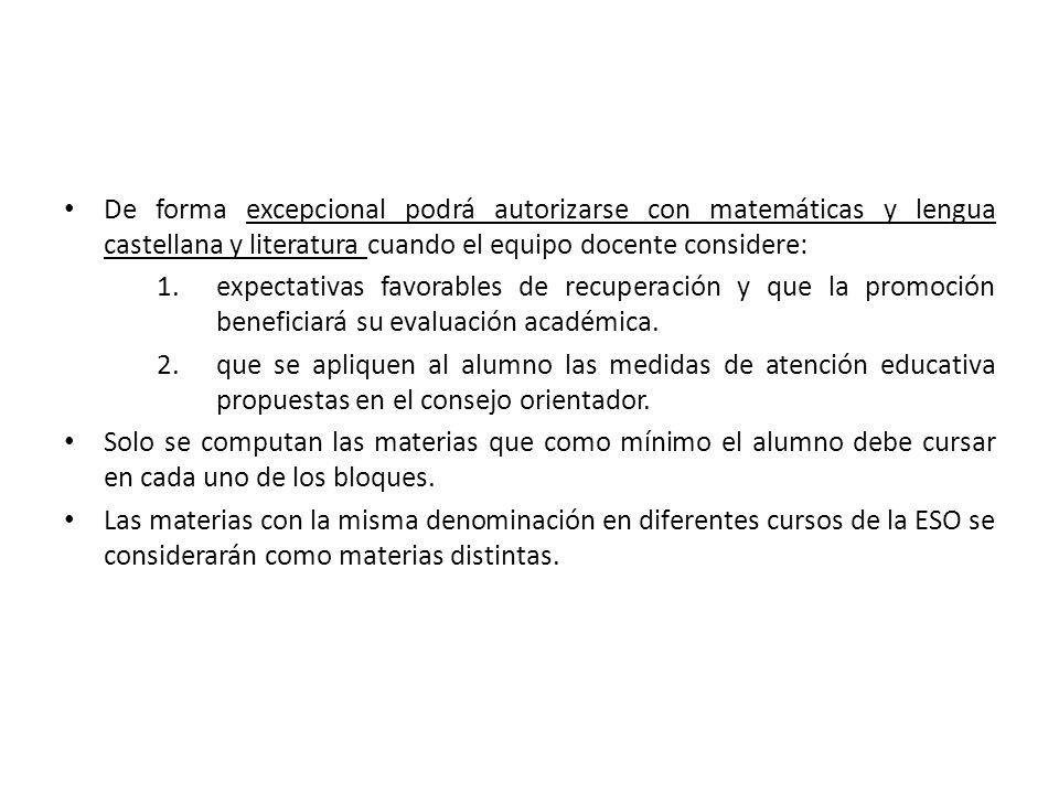 De forma excepcional podrá autorizarse con matemáticas y lengua castellana y literatura cuando el equipo docente considere:
