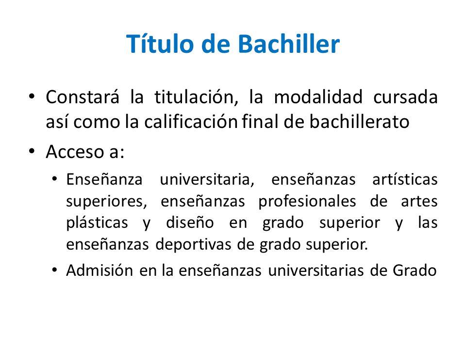 Título de Bachiller Constará la titulación, la modalidad cursada así como la calificación final de bachillerato.