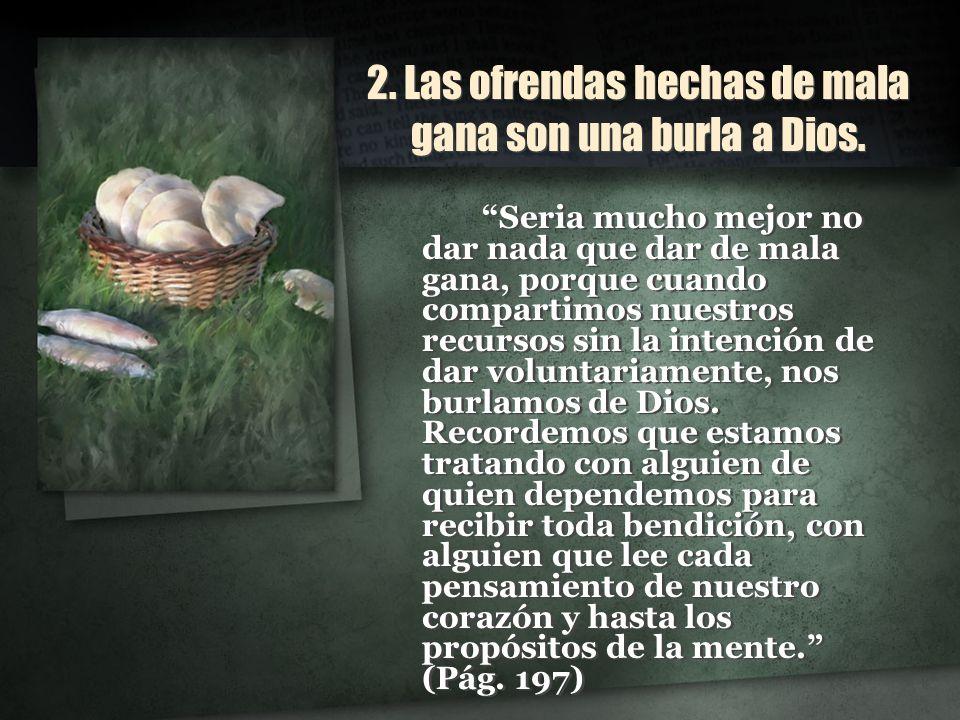 2. Las ofrendas hechas de mala gana son una burla a Dios.
