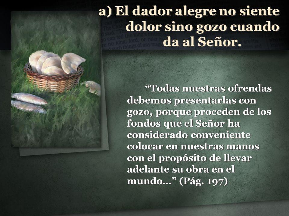 a) El dador alegre no siente dolor sino gozo cuando da al Señor.