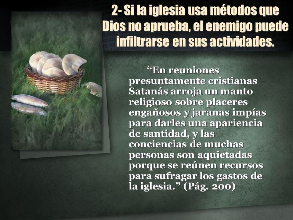 2- Si la iglesia usa métodos que Dios no aprueba, el enemigo puede infiltrarse en sus actividades.
