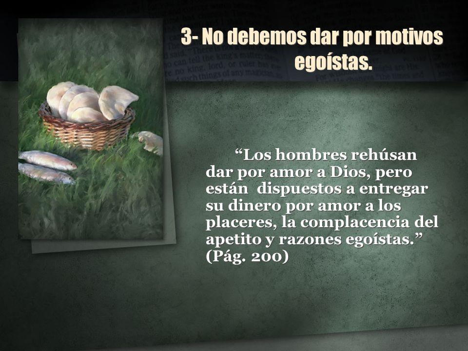 3- No debemos dar por motivos egoístas.