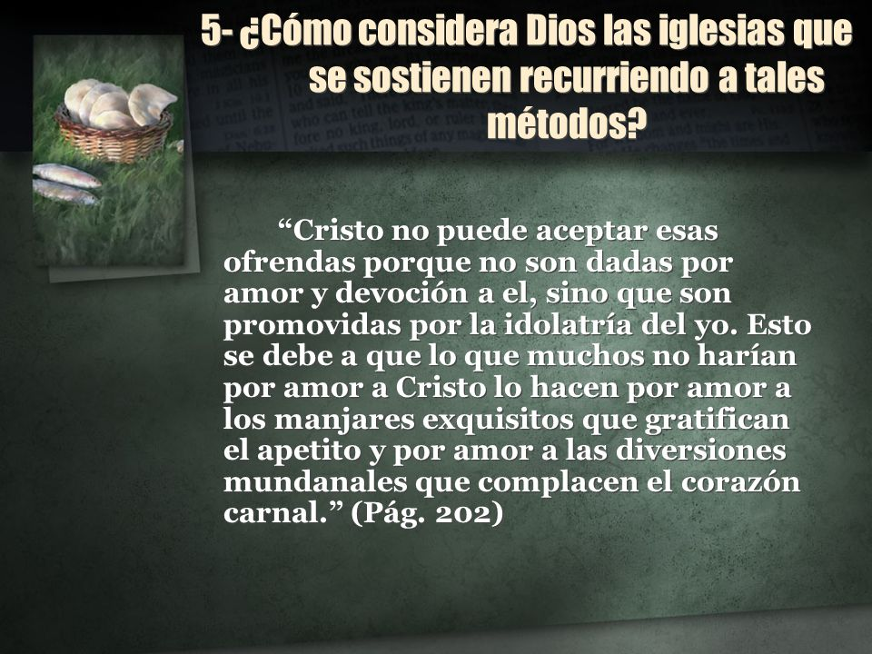 5- ¿Cómo considera Dios las iglesias que se sostienen recurriendo a tales métodos