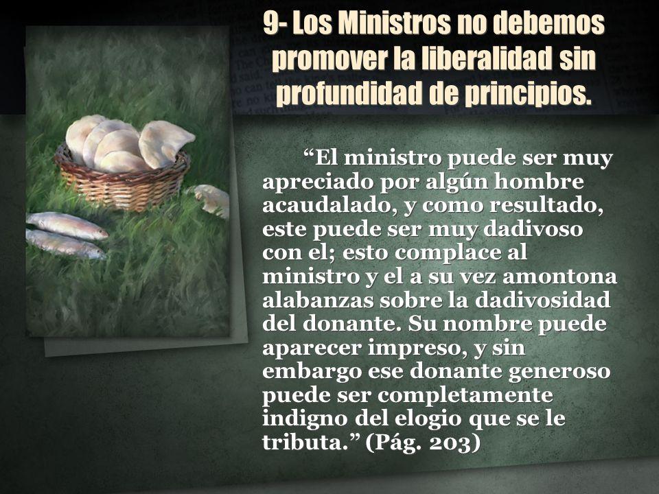 9- Los Ministros no debemos promover la liberalidad sin profundidad de principios.