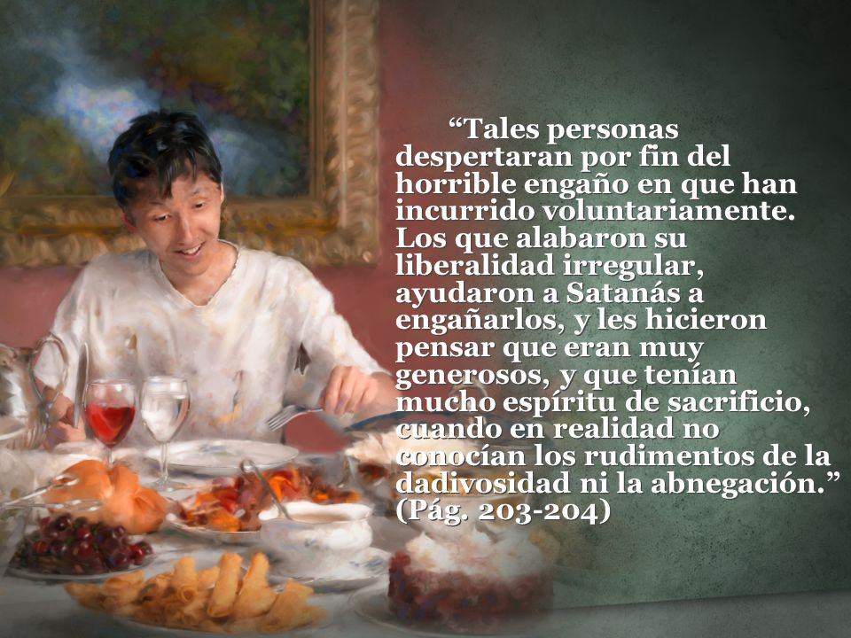 Tales personas despertaran por fin del horrible engaño en que han incurrido voluntariamente.