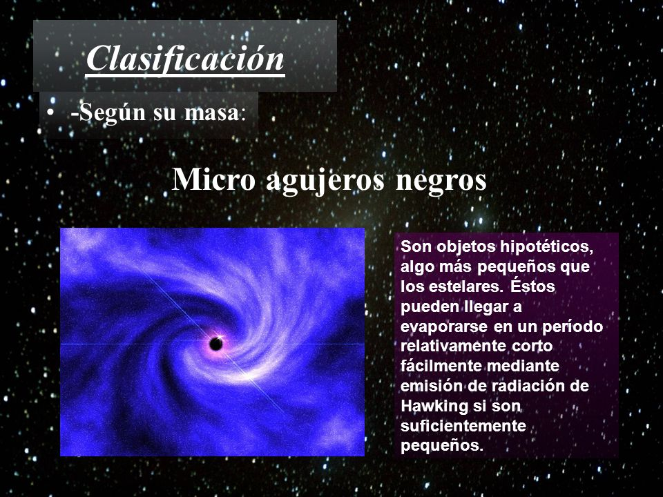 Clasificación Micro agujeros negros -Según su masa: