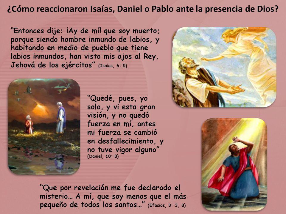 ¿Cómo reaccionaron Isaías, Daniel o Pablo ante la presencia de Dios