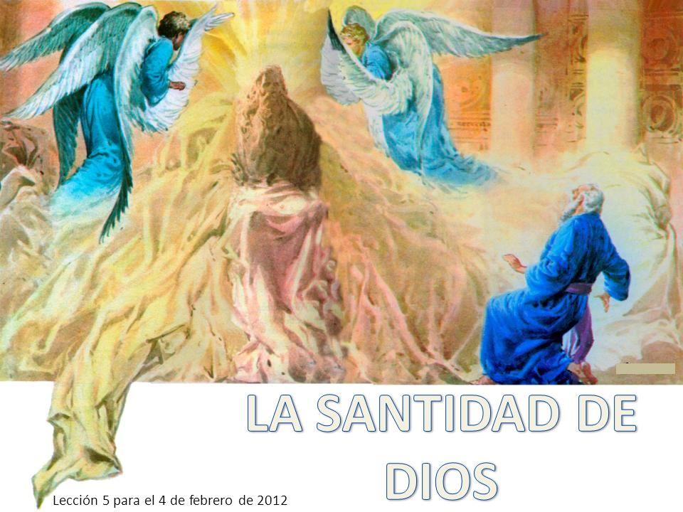 LA SANTIDAD DE DIOS Lección 5 para el 4 de febrero de 2012